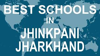 Best Schools in Jhinkpani,  Jharkhand   CBSE, Govt, Private, International