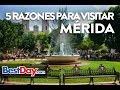 Cinco razones para visitar Mérida