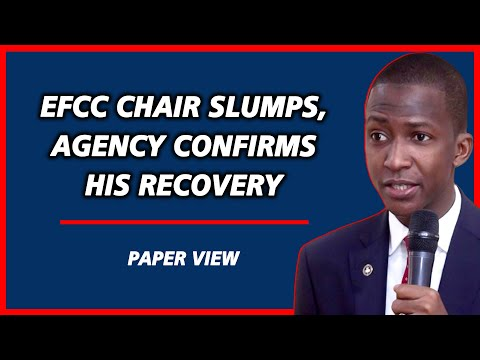 EFCC Chairman slumps while giving speech in Abuja. Agency confirms his recovery | Paper View