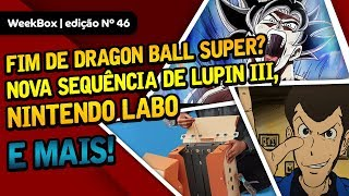 Pausa de Dragon Ball Super, Lupin III, Nintendo Labo e + | WeekBox nº46
