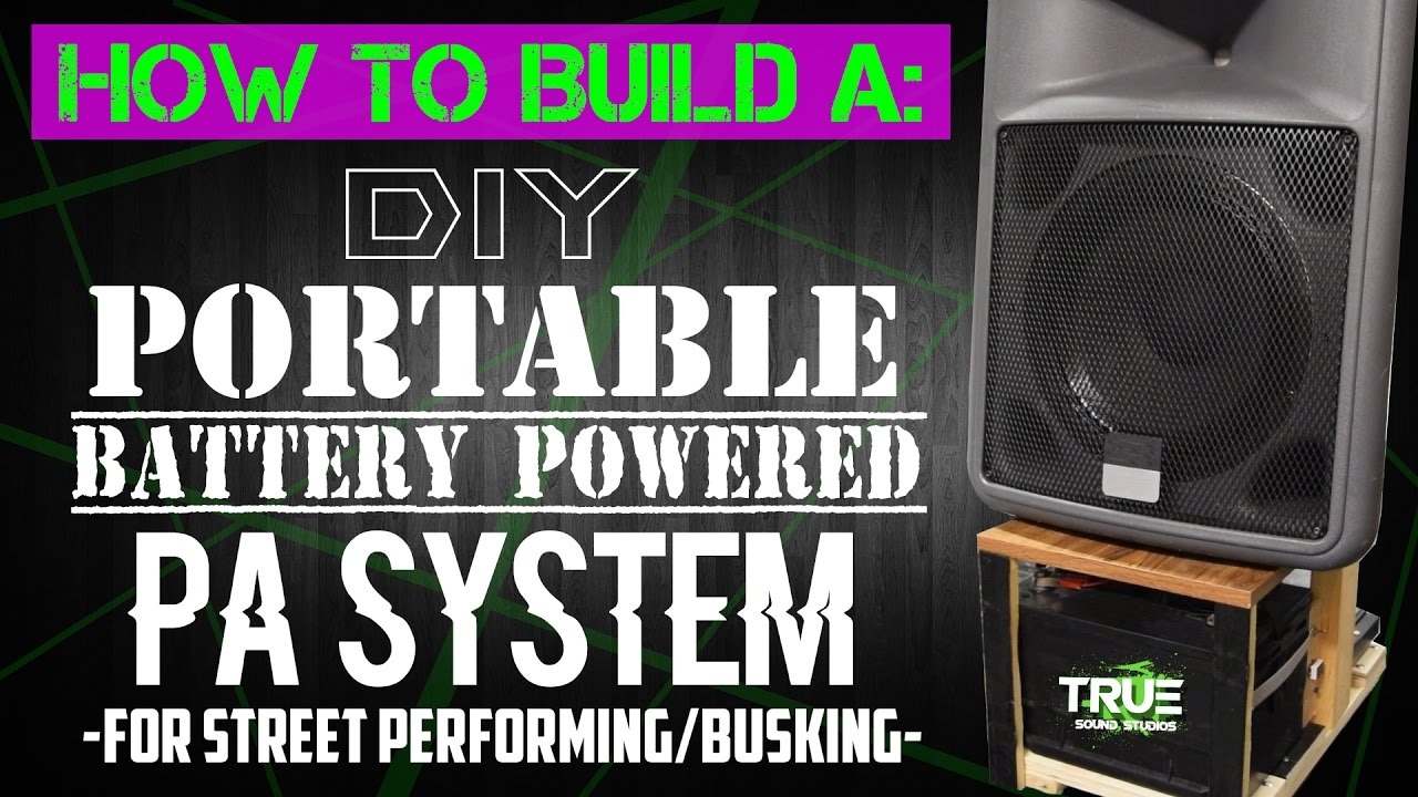 How To Build A Diy Portable Battery Powered Pa System For