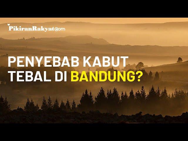 Ungkap Penyebab Kabut Tebal di Bandung, BMKG Prediksi Beberapa Hari ke Depan Masih Terjadi