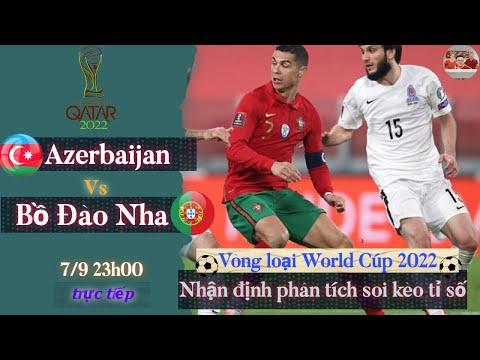 Azerbaijan vs Bồ đào nha | Trực tiếp nhận định soi kèo tỉ số | vòng loại world cup 2022