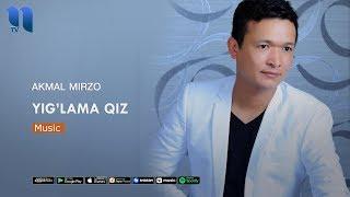 Akmal Mirzo Yig Lama Qiz Акмал Мирзо Йиглама киз Music Version