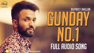 Gunday No. 1 (Full Audio Song) | Dilpreet Dhillon | Punjabi Song Collection | Speed Punjabi