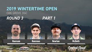 2019 Wintertime Open - Round 3 Part 1 - Hannum, Hammes, Newton, McBeth