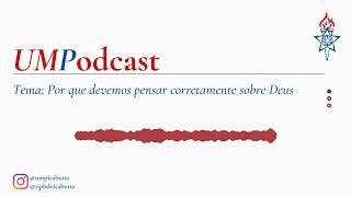 UMPodcast   Por que devemos pensar corretamente sobre Deus?  