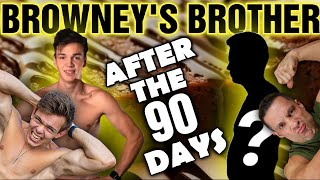 Browney's Brother's Transformation || After the 90 Days??? || Motivation