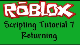 Roblox Beginners Scripting Tutorial 7 - Returning