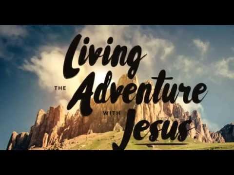 Living the Adventure by Loving Jesus