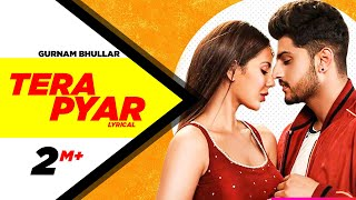 Tera Pyar (Full ) | Gurnam Bhullar | Jaani | B Praak | Latest Punjabi Songs 2019