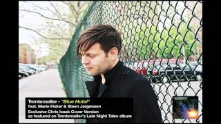 "Trentemøller ""Blue Hotel"" Late Night Tales Exclusive Chris Isaak Cover Version"