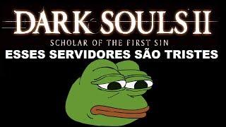 Dark Souls 2 - Esses servidores são tristes