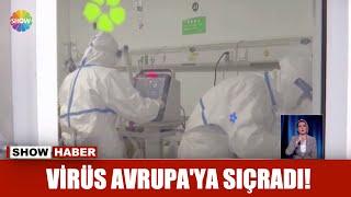 Virüs Avrupa'ya sıçradı!