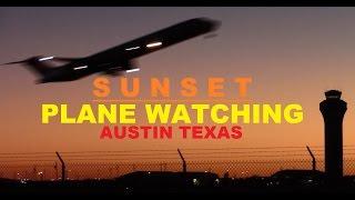 Sunset Plane Watching in Austin Texas - w/Live ATC!