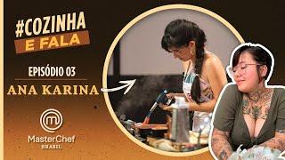 MASTERCHEF BRASIL: COZINHA E FALA | EP 03 | Ana Karina