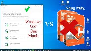 Dùng Windows 10 mà Cài thêm phần mềm Diệt Virus thừa...làm chậm máy