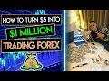 How To Turn $5 Into $1Million Trading Forex