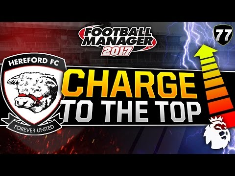 Charge to the Top - Episode 77: WE ARE PREMIER LEAGUE | Football Manager 2017