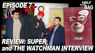 Half in the Bag Episode 7: Super and The Watchman Interview