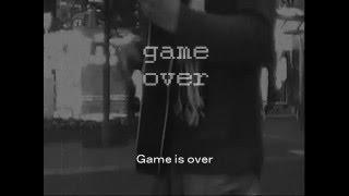 『GAME OVER』 作詞・作曲:まひる (2011.4.11) ゲームオーバー...
