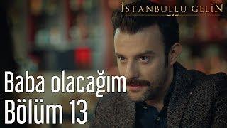 İstanbullu Gelin 13. Bölüm - Baba Oluyorum thumbnail