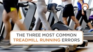 Running Form: The Three Most Common Treadmill Running Errors
