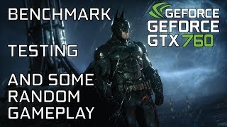 Batman: Arkham Knight on GTX 760 | Q9550 | 8GB RAM - Benchmark, testing and some gameplay
