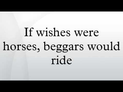 If wishes were horses beggars would ride essay