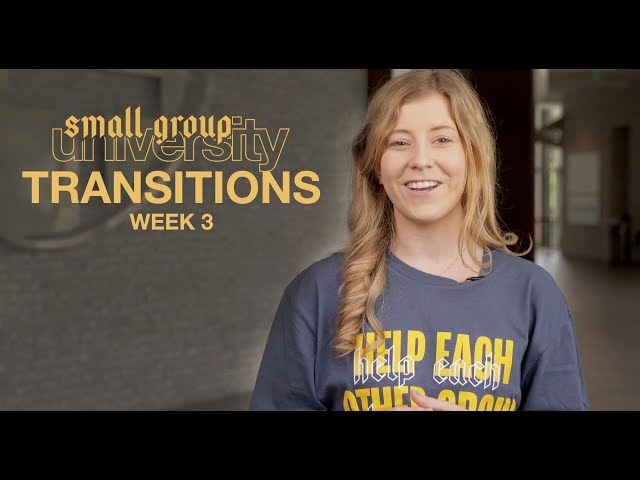 Small Group University - Transitions - Week 3