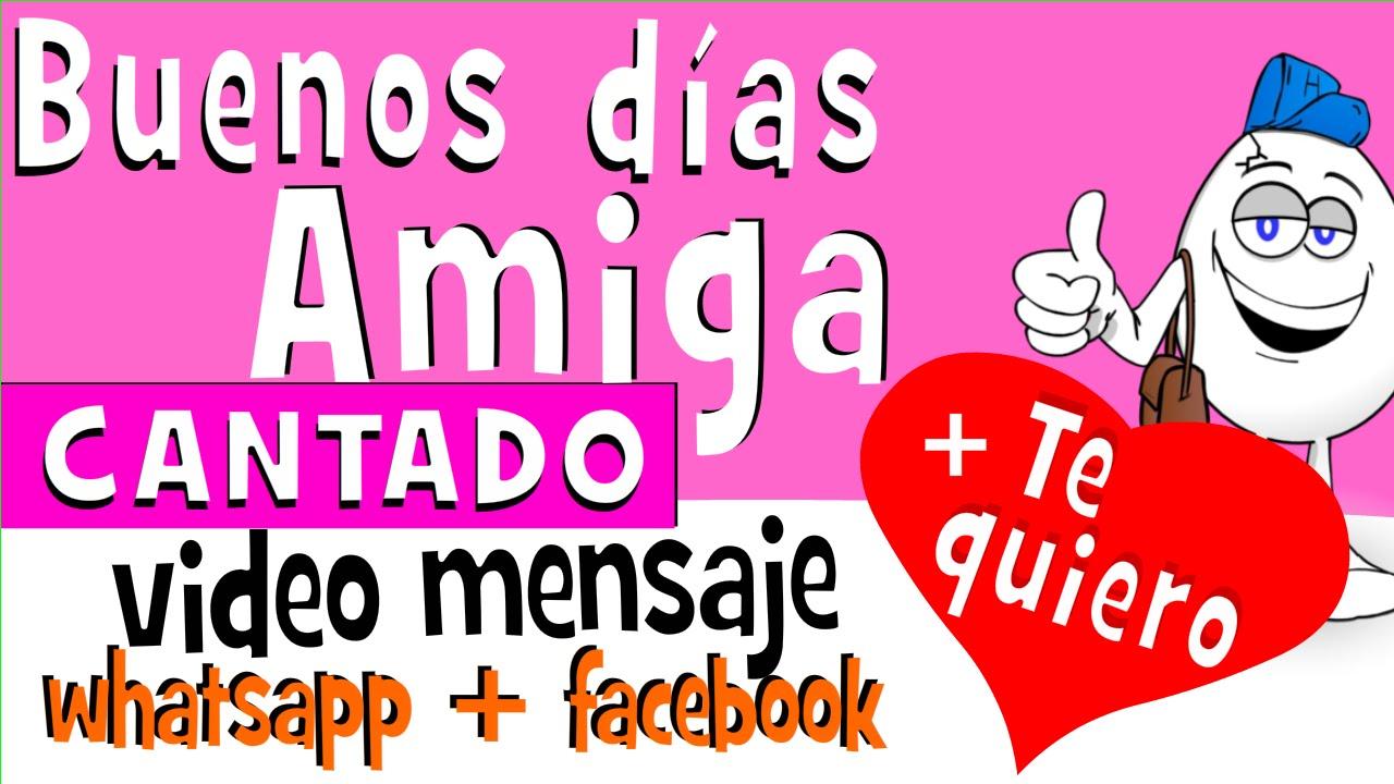 Buenos Dias Amiga Cantado Videos Para Whatsapp Facebook Frases