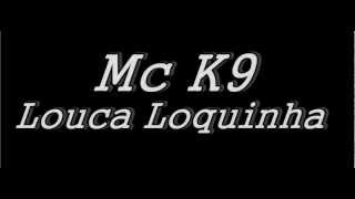 Download Mc K9-Louca Louquinha MP3 song and Music Video