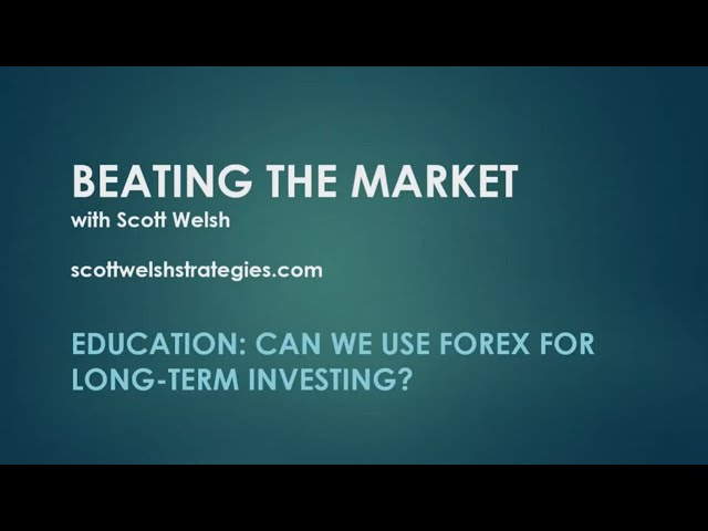 Education: Can We Use Forex for Long Term Investing?