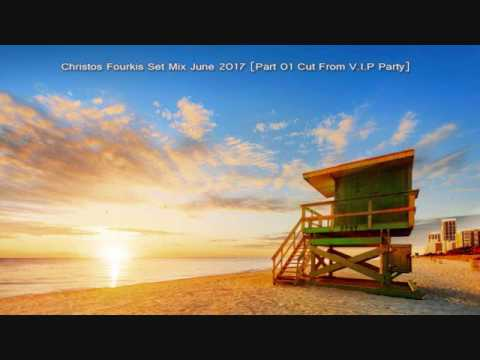 Christos Fourkis Set Mix June 2017 [Part 01 Cut From Prive Party]