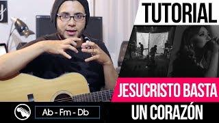 TUTORIAL | Jesucristo Basta - Un Corazon | Acordes | Intro | Notas ►GUITARRA ACUSTICA