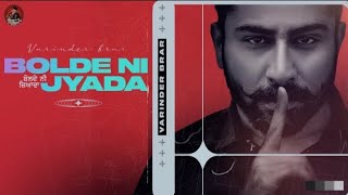 Bolde Ni Jyada - Varinder Brar | MXRCI | New Punjabi Song 2021| Latest Punjabi Song 2021