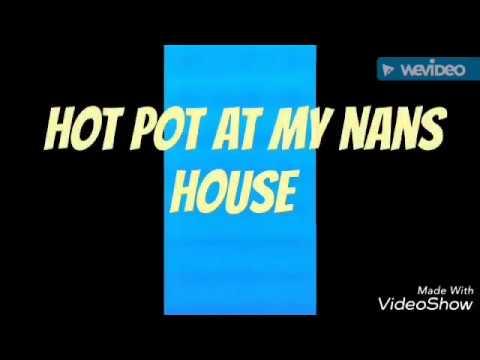 Hotpot at my nans house