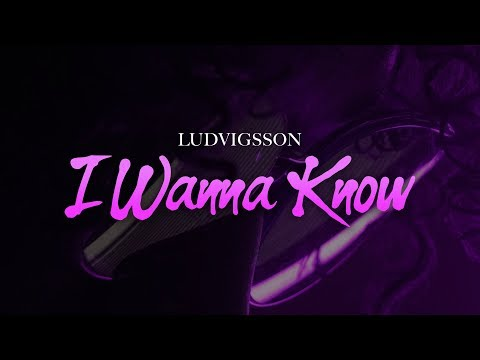 Ludvigsson - I Wanna Know (Lyrics)