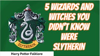 5 Wizards and Witches you didn't know were Slytherins