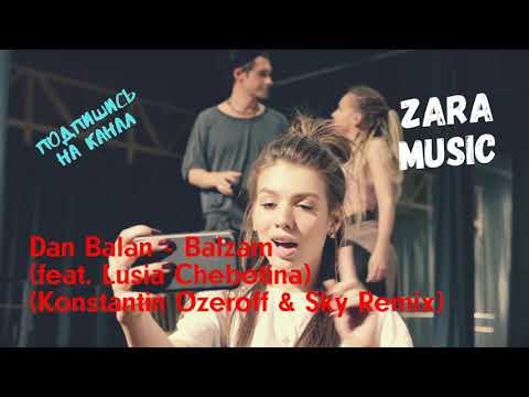 Dan Balan - Balzam (feat. Lusia Chebotina) (Konstantin Ozeroff & Sky Remix)   Audio