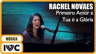"""Rachel Novaes -  """"Primeiro Amor"""" e """"Tua é a Glória"""""""