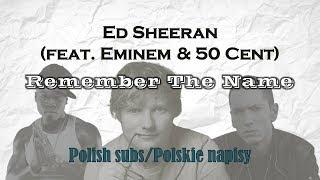 Ed Sheeran - Remember The Name (feat. Eminem & 50 Cent) [Polskie napisy/Tłumaczenie Pl]