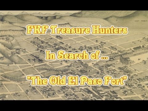 Search for the 1800's El Paso Fort - FKF Treasure Hunters