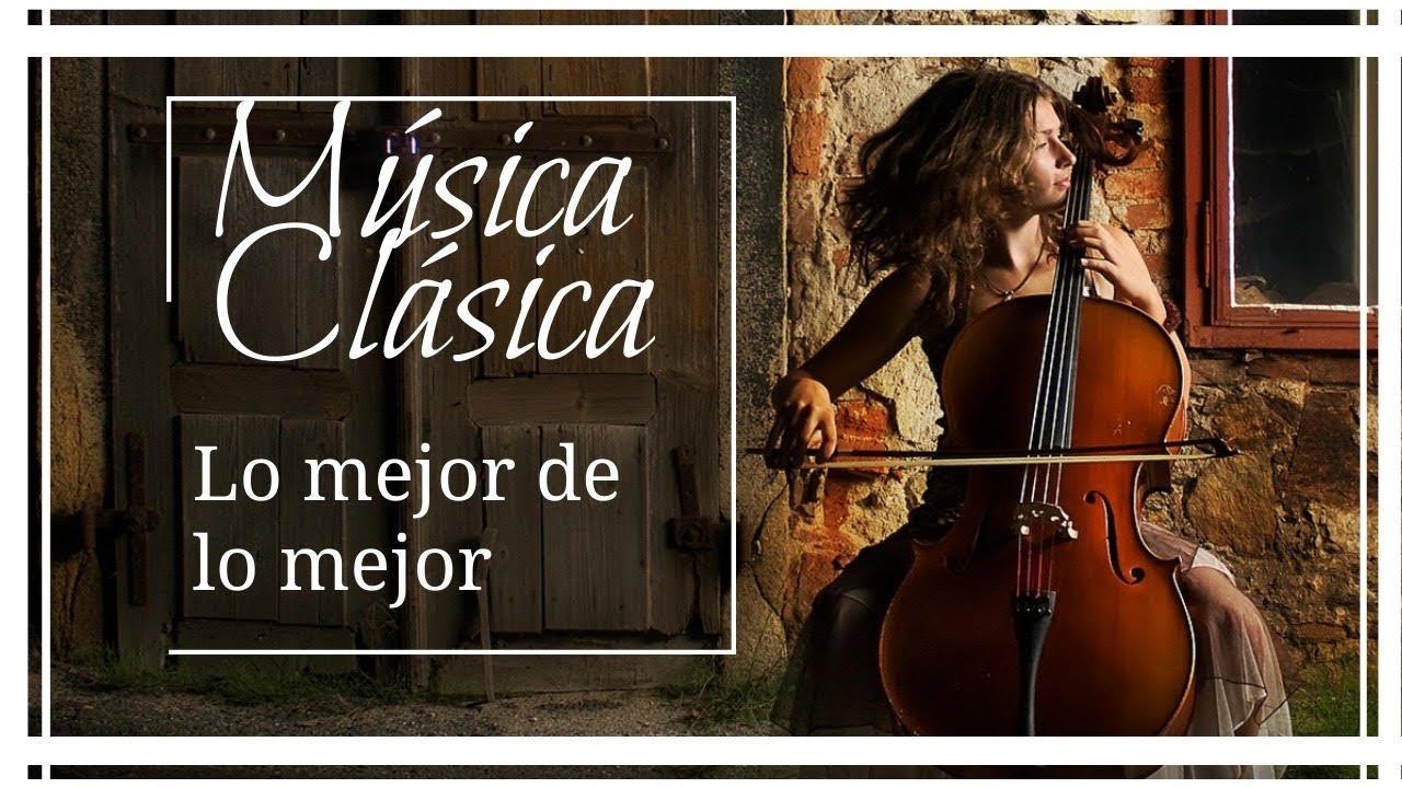 Musica Clasica Para Escuchar En La Oficina Lo Mejor De La Música Clásica Youtube
