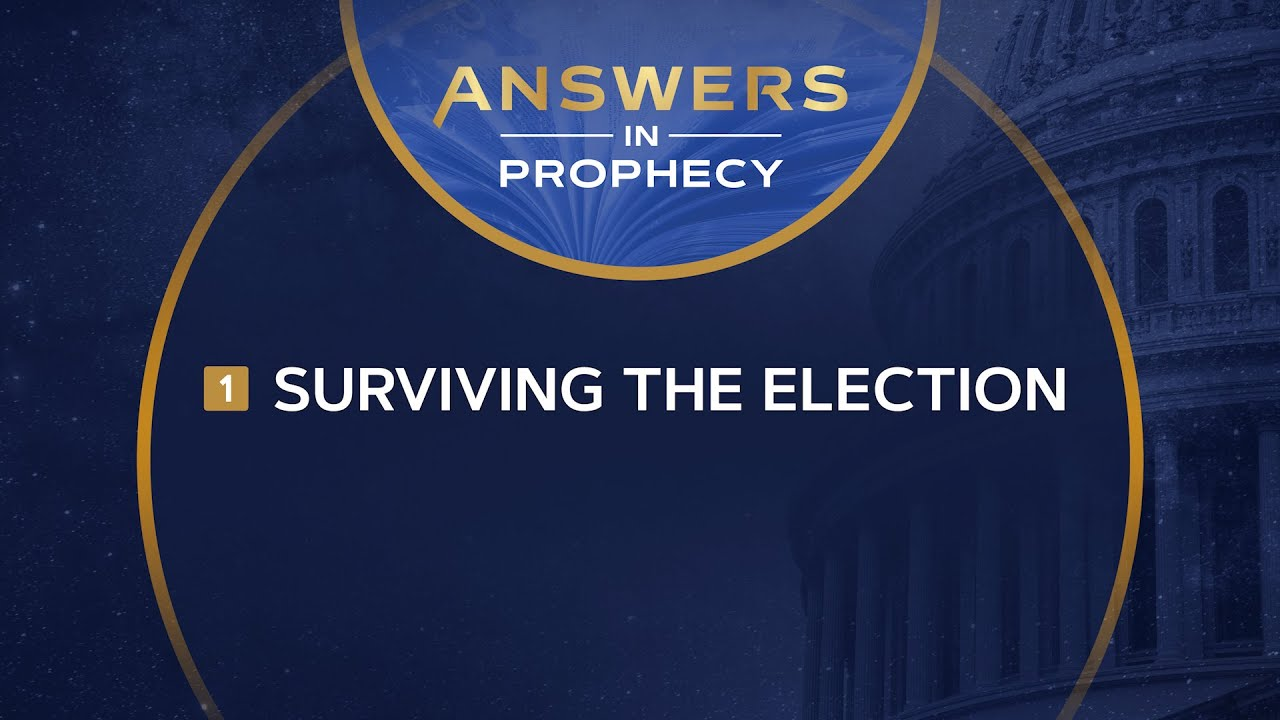 Answers in Prophecy: Surviving the Election (Ep. 1)