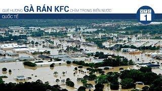Quê hương gà rán KFC chìm trong biển nước | VTC1