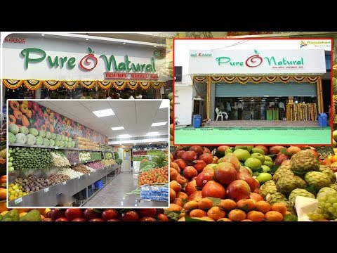 Pure Naturals Mart Specialties | Hyderabad Pure Naturals | Hyderabad Fruits Super Market