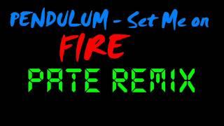 Pendulum - Set Me On FIRE (Pate REMIX)