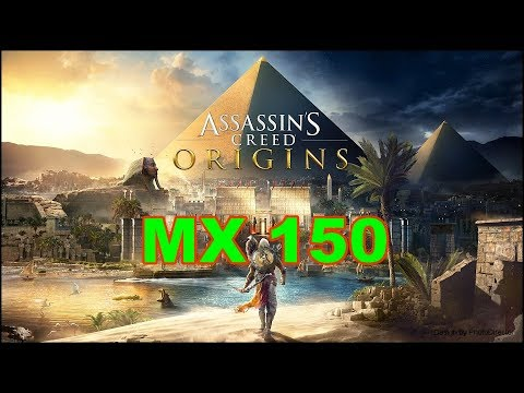 Assassins Creed Origins Gaming MX 150 Benchmark |