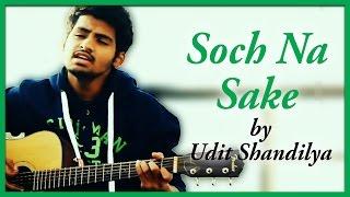 Download Hindi Video Songs - Soch Na Sake (Cover by Udit Shandilya) - AIRLIFT(Akshay Kumar,  Nimrat Karu | Arijit Singh)